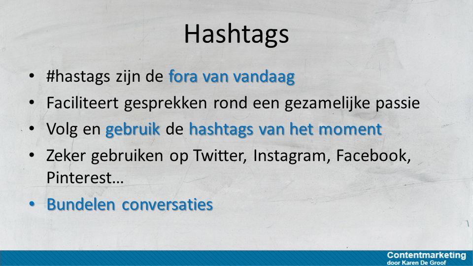Hashtags fora van vandaag #hastags zijn de fora van vandaag Faciliteert gesprekken rond een gezamelijke passie gebruikhashtags van het moment Volg en