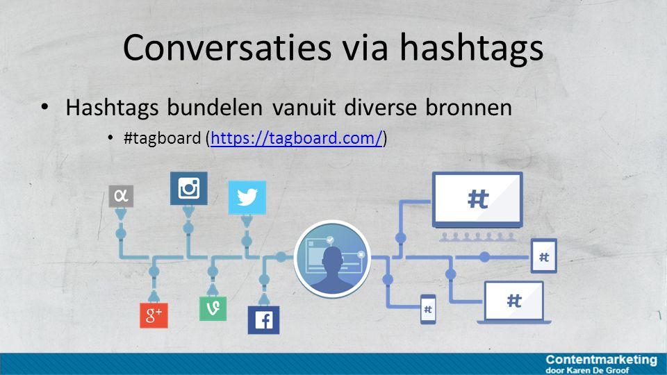 Conversaties via hashtags Hashtags bundelen vanuit diverse bronnen #tagboard (https://tagboard.com/)https://tagboard.com/