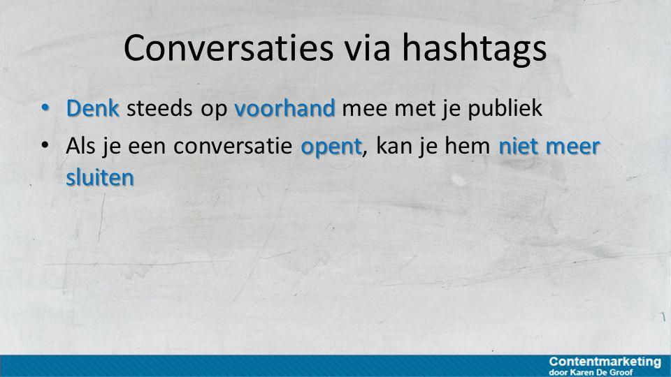 Conversaties via hashtags Denkvoorhand Denk steeds op voorhand mee met je publiek opentniet meer sluiten Als je een conversatie opent, kan je hem niet