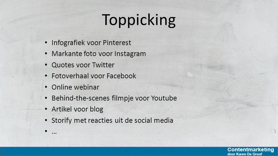 Toppicking Infografiek voor Pinterest Markante foto voor Instagram Quotes voor Twitter Fotoverhaal voor Facebook Online webinar Behind-the-scenes film