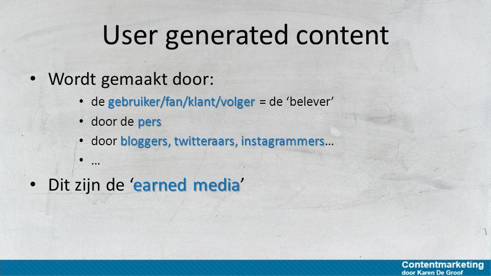 Wordt gemaakt door: gebruiker/fan/klant/volger de gebruiker/fan/klant/volger = de 'belever' pers door de pers bloggers, twitteraars, instagrammers doo
