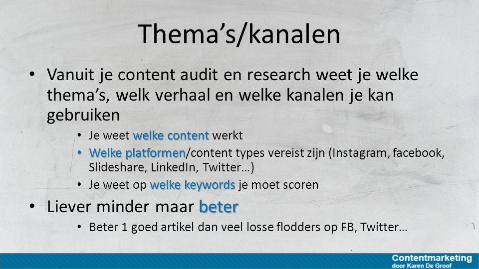 Thema's/kanalen Vanuit je content audit en research weet je welke thema's, welk verhaal en welke kanalen je kan gebruiken welke content Je weet welke
