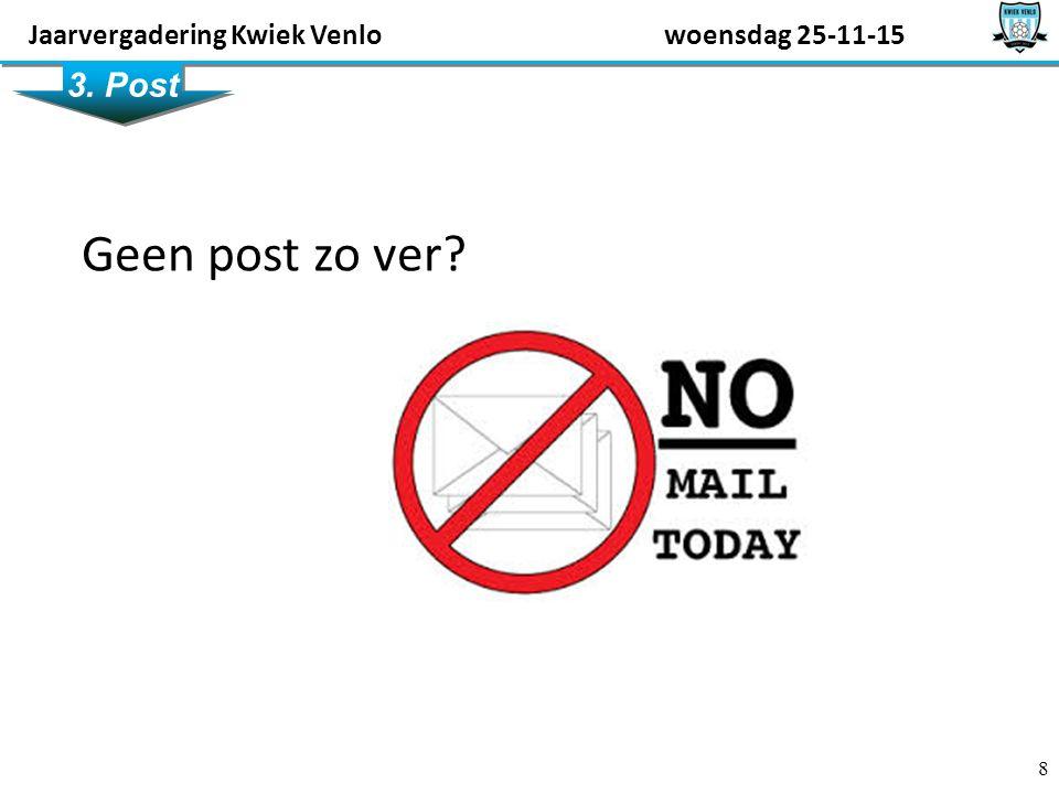 8 3. Post Geen post zo ver? Jaarvergadering Kwiek Venlowoensdag 25-11-15