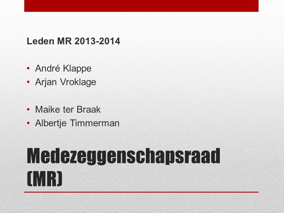 Medezeggenschapsraad (MR) Leden MR 2013-2014 André Klappe Arjan Vroklage Maike ter Braak Albertje Timmerman