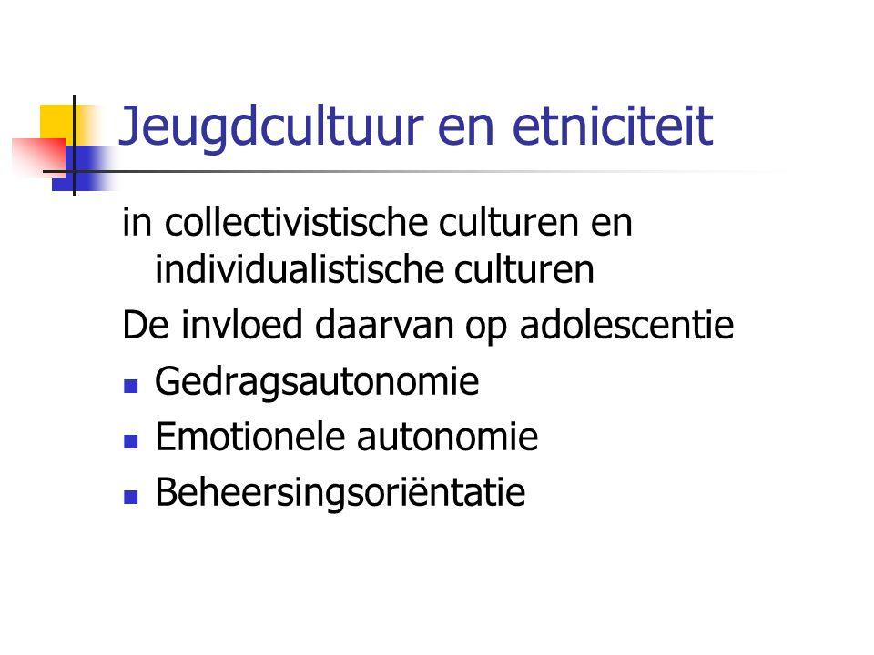 Jeugdcultuur en etniciteit in collectivistische culturen en individualistische culturen De invloed daarvan op adolescentie Gedragsautonomie Emotionele autonomie Beheersingsoriëntatie