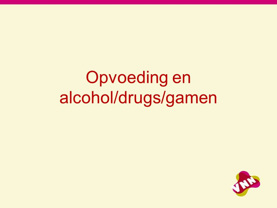 Opvoeding en alcohol/drugs/gamen