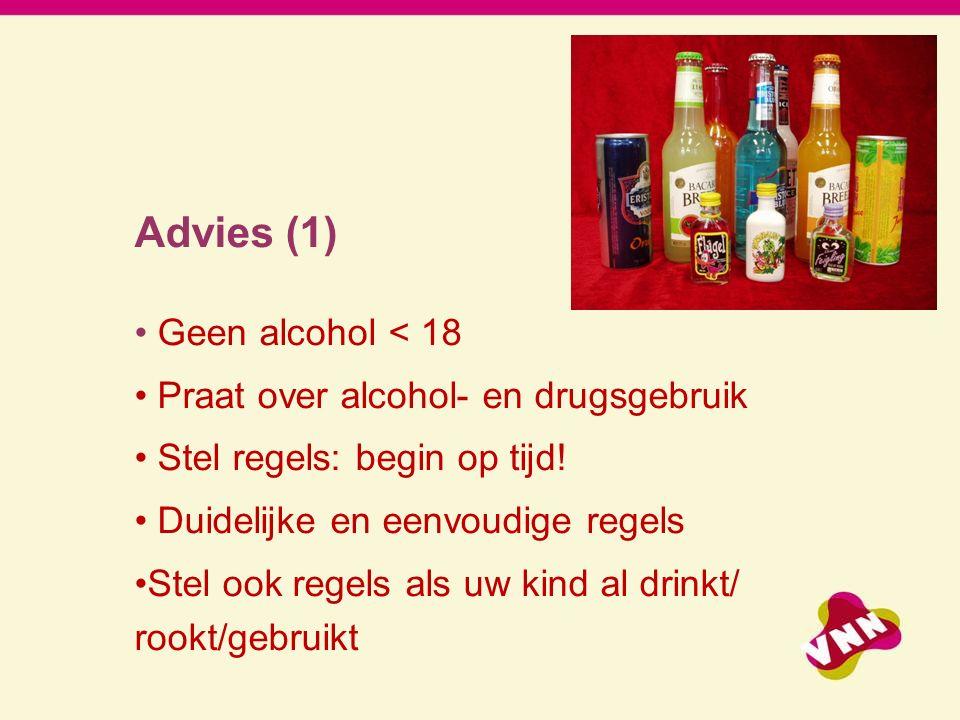 Advies (1) Geen alcohol < 18 Praat over alcohol- en drugsgebruik Stel regels: begin op tijd.