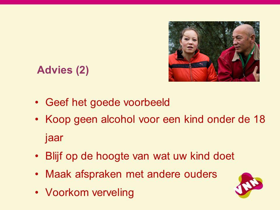 Advies (2) Geef het goede voorbeeld Koop geen alcohol voor een kind onder de 18 jaar Blijf op de hoogte van wat uw kind doet Maak afspraken met andere ouders Voorkom verveling