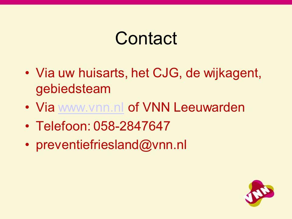 Contact Via uw huisarts, het CJG, de wijkagent, gebiedsteam Via www.vnn.nl of VNN Leeuwardenwww.vnn.nl Telefoon: 058-2847647 preventiefriesland@vnn.nl
