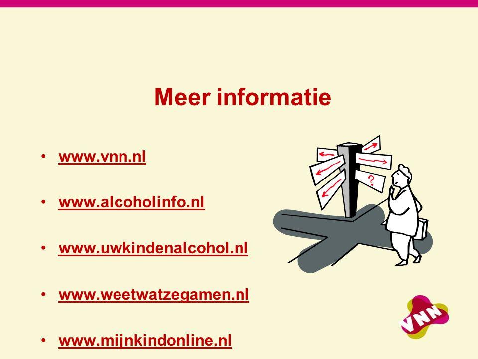 Meer informatie www.vnn.nl www.alcoholinfo.nl www.uwkindenalcohol.nl www.weetwatzegamen.nl www.mijnkindonline.nl