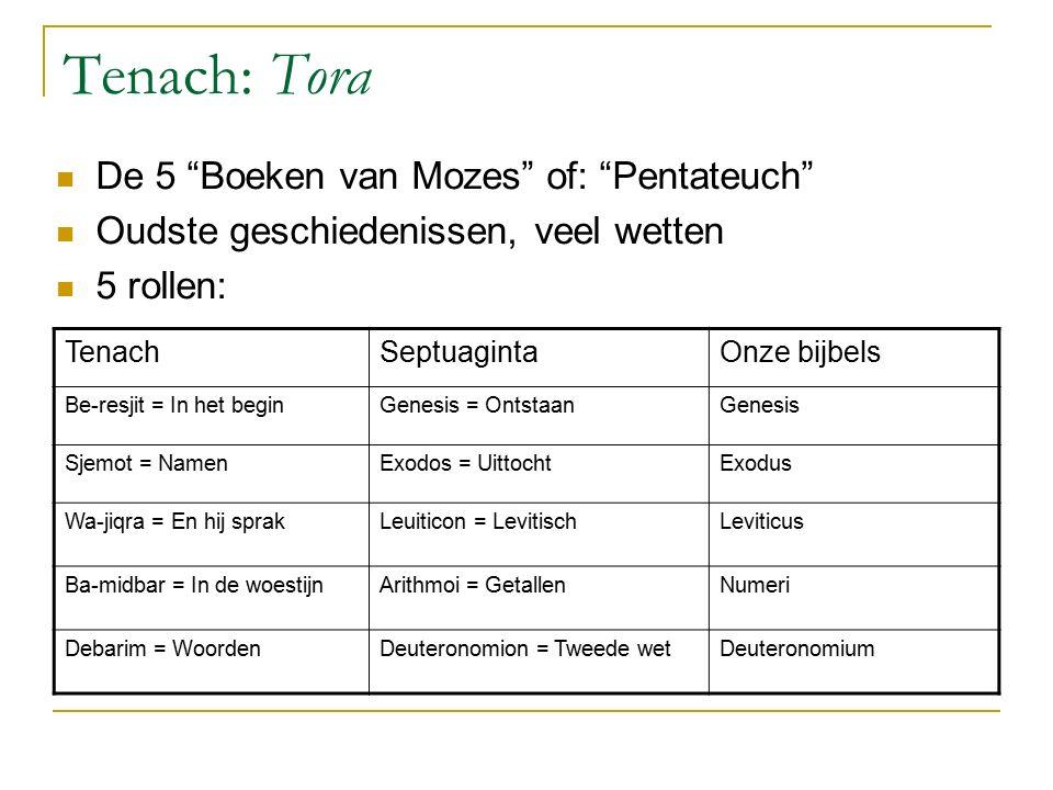 """Tenach: Tora De 5 """"Boeken van Mozes"""" of: """"Pentateuch"""" Oudste geschiedenissen, veel wetten 5 rollen: TenachSeptuagintaOnze bijbels Be-resjit = In het b"""
