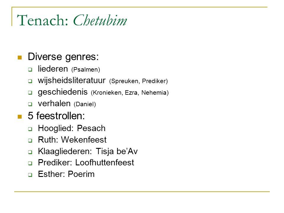 Tenach: Chetubim Diverse genres:  liederen (Psalmen)  wijsheidsliteratuur (Spreuken, Prediker)  geschiedenis (Kronieken, Ezra, Nehemia)  verhalen