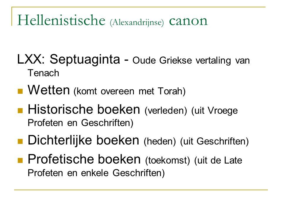 Hellenistische canon Vergelijking tussen Hebreeuwse en Hellenistische canon: - Volgorde - Omvang: de Hellenistische canon heeft meer boeken - Inhoud: sommige boeken zijn in de Hellenistische canon uitgebreider