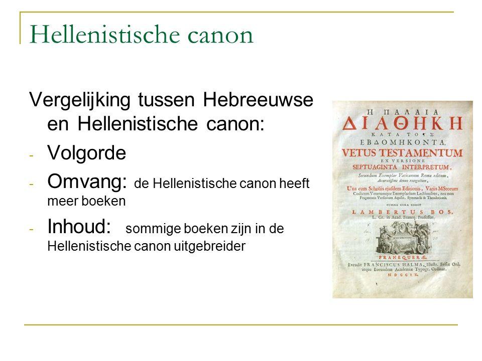Hellenistische canon Vergelijking tussen Hebreeuwse en Hellenistische canon: - Volgorde - Omvang: de Hellenistische canon heeft meer boeken - Inhoud: