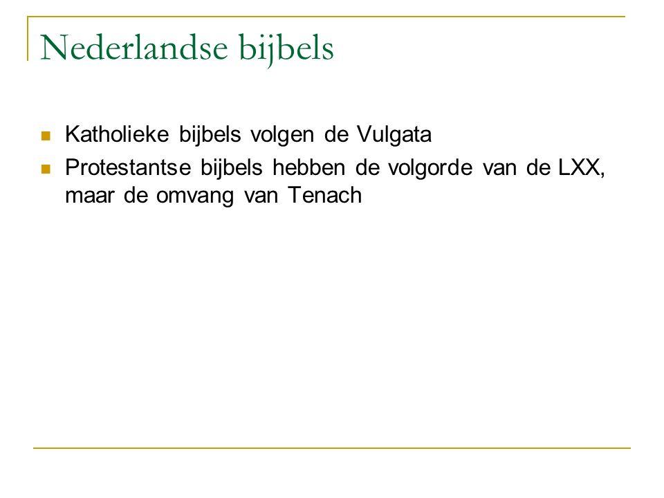 Nederlandse bijbels Katholieke bijbels volgen de Vulgata Protestantse bijbels hebben de volgorde van de LXX, maar de omvang van Tenach