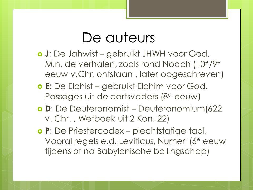 De auteurs  J : De Jahwist – gebruikt JHWH voor God.