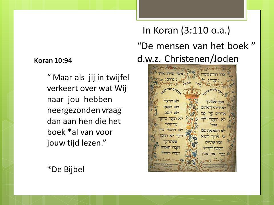 Koran 10:94 Maar als jij in twijfel verkeert over wat Wij naar jou hebben neergezonden vraag dan aan hen die het boek *al van voor jouw tijd lezen. *De Bijbel In Koran (3:110 o.a.) De mensen van het boek d.w.z.