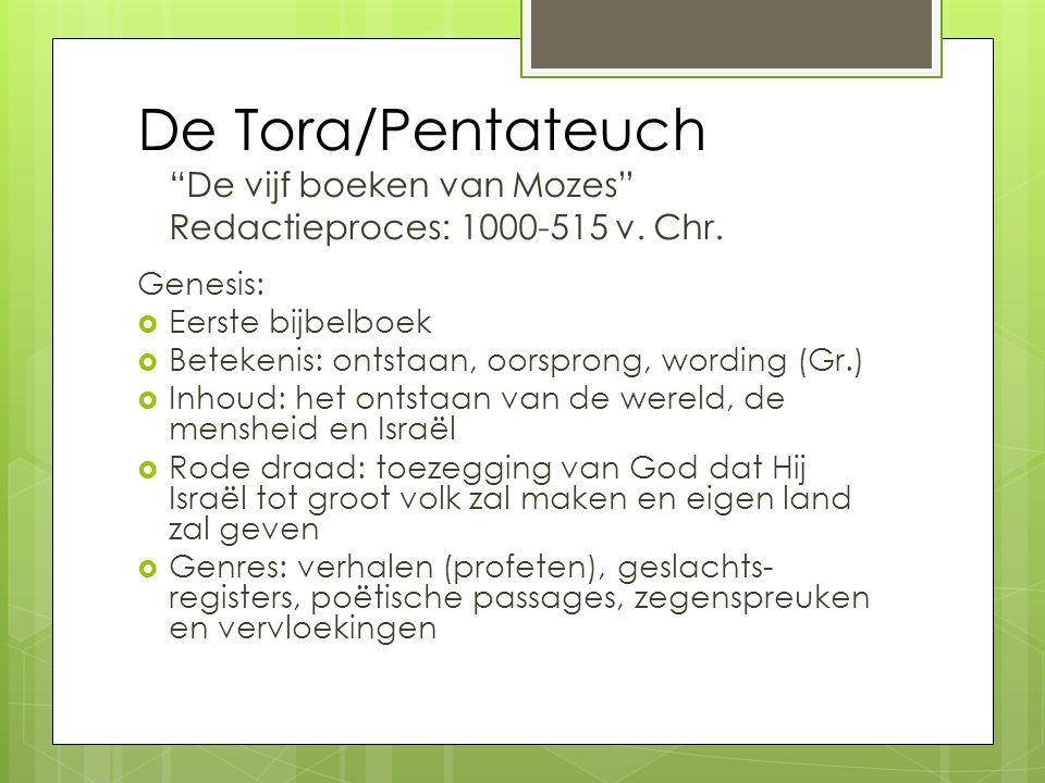 De Tora/Pentateuch De vijf boeken van Mozes Redactieproces: 1000-515 v.