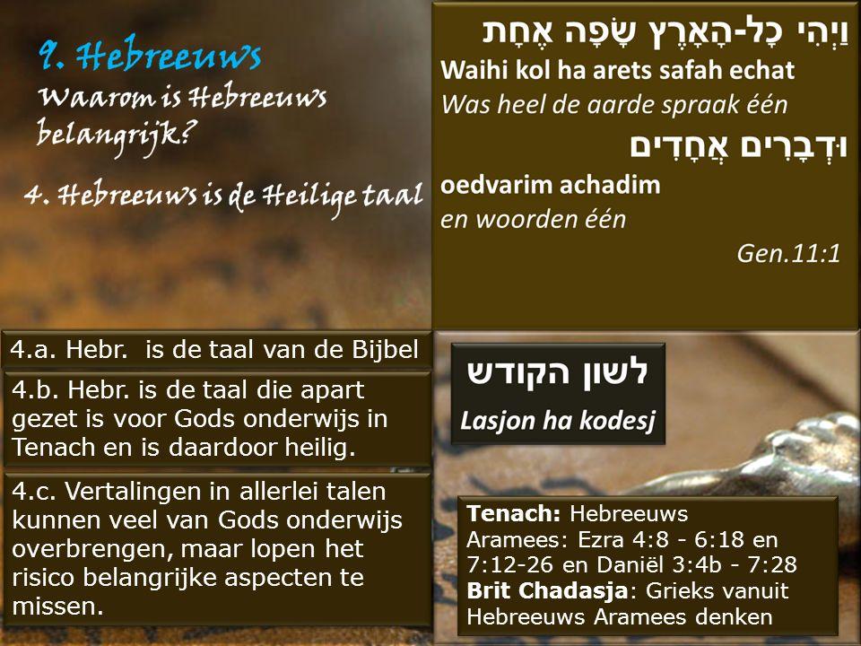 4.b. Hebr. is de taal die apart gezet is voor Gods onderwijs in Tenach en is daardoor heilig. 4.c. Vertalingen in allerlei talen kunnen veel van Gods