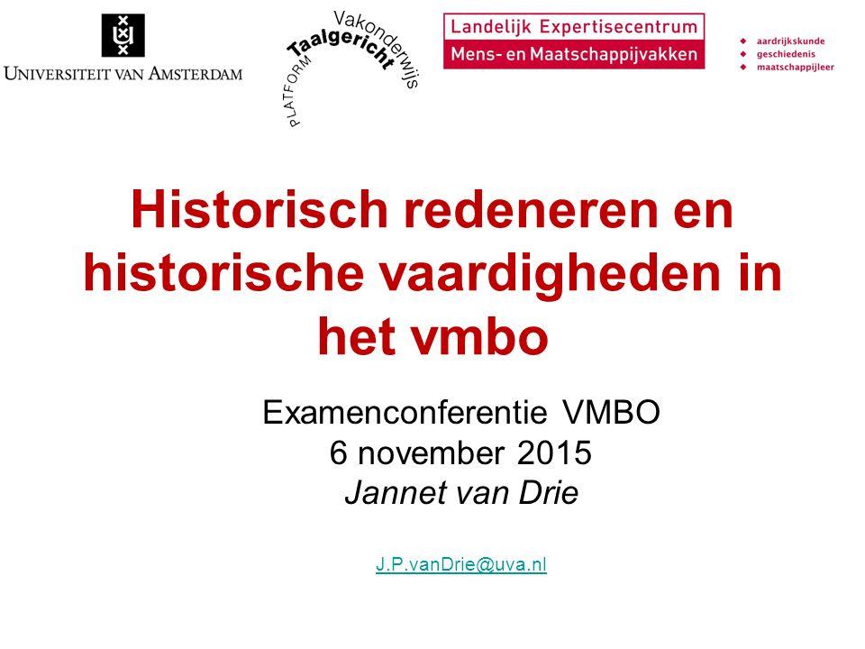Historisch redeneren en historische vaardigheden in het vmbo Examenconferentie VMBO 6 november 2015 Jannet van Drie J.P.vanDrie@uva.nl