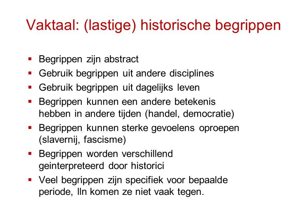 Vaktaal: (lastige) historische begrippen  Begrippen zijn abstract  Gebruik begrippen uit andere disciplines  Gebruik begrippen uit dagelijks leven