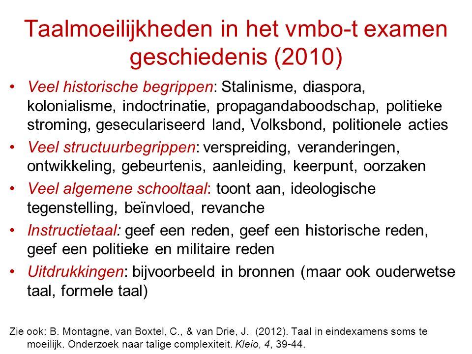 Taalmoeilijkheden in het vmbo-t examen geschiedenis (2010) Veel historische begrippen: Stalinisme, diaspora, kolonialisme, indoctrinatie, propagandabo