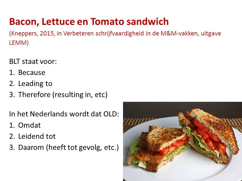 Bacon, Lettuce en Tomato sandwich (Kneppers, 2015, in Verbeteren schrijfvaardigheid in de M&M-vakken, uitgave LEMM) BLT staat voor: 1.Because 2.Leadin