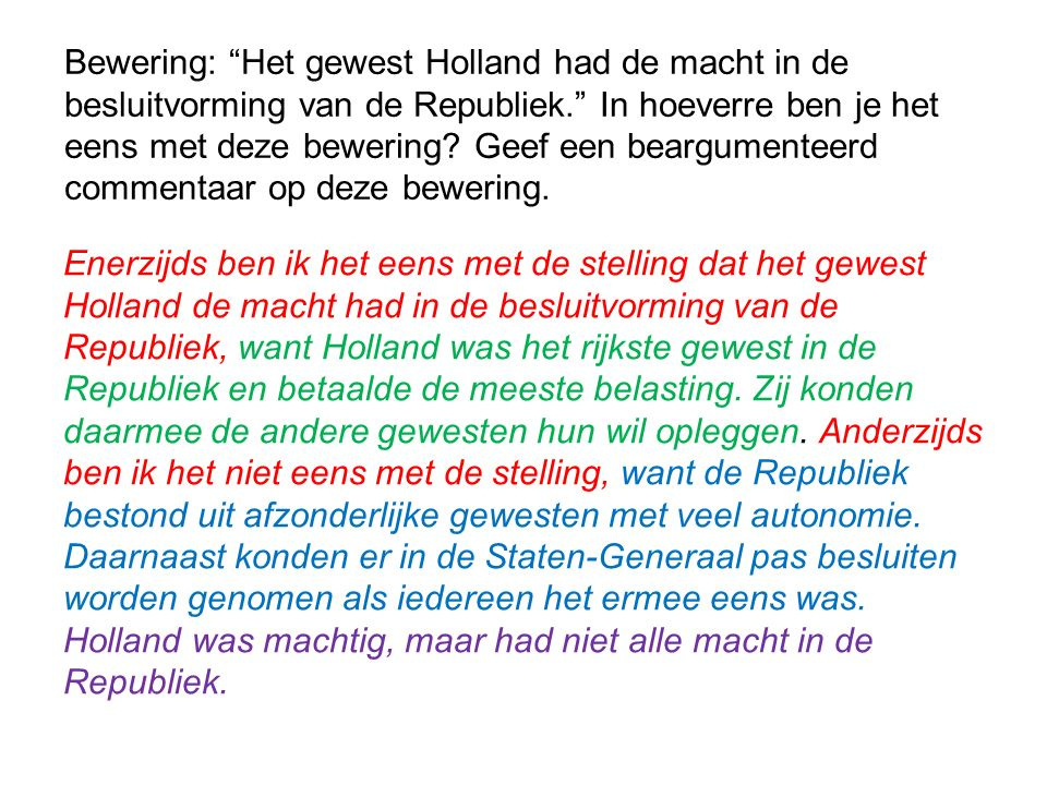 """Bewering: """"Het gewest Holland had de macht in de besluitvorming van de Republiek."""" In hoeverre ben je het eens met deze bewering? Geef een beargumente"""