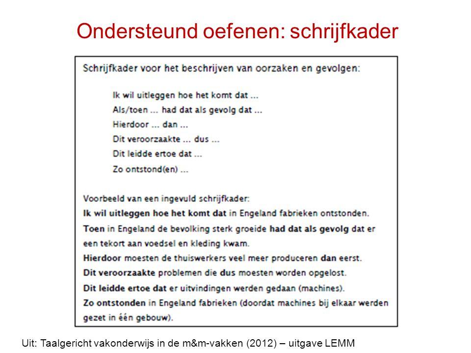 Ondersteund oefenen: schrijfkader Uit: Taalgericht vakonderwijs in de m&m-vakken (2012) – uitgave LEMM