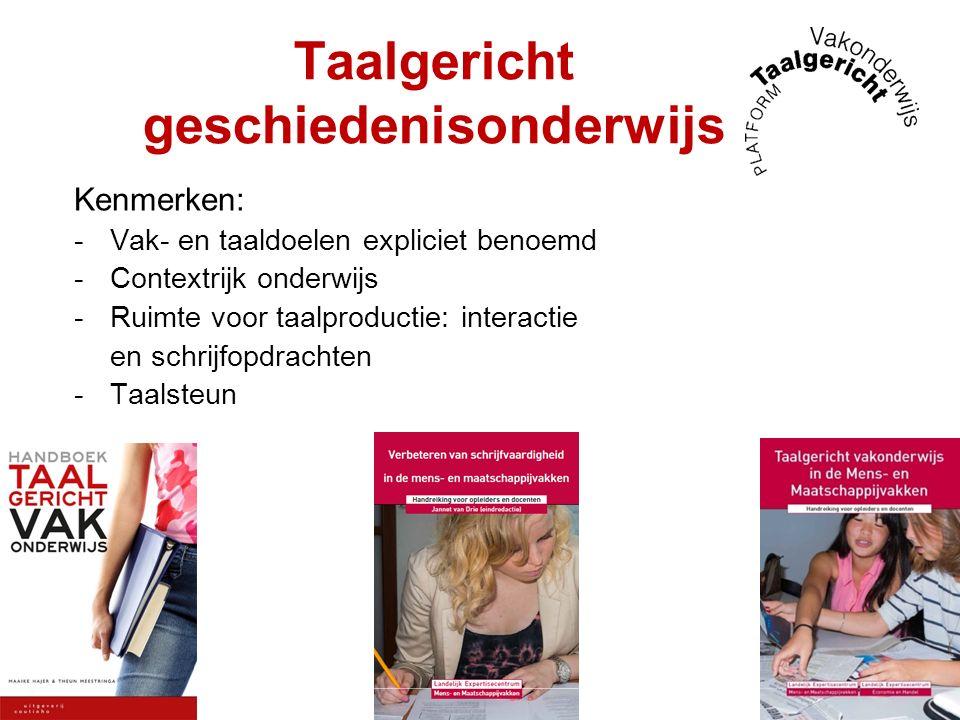 Taalgericht geschiedenisonderwijs Kenmerken: -Vak- en taaldoelen expliciet benoemd -Contextrijk onderwijs -Ruimte voor taalproductie: interactie en sc