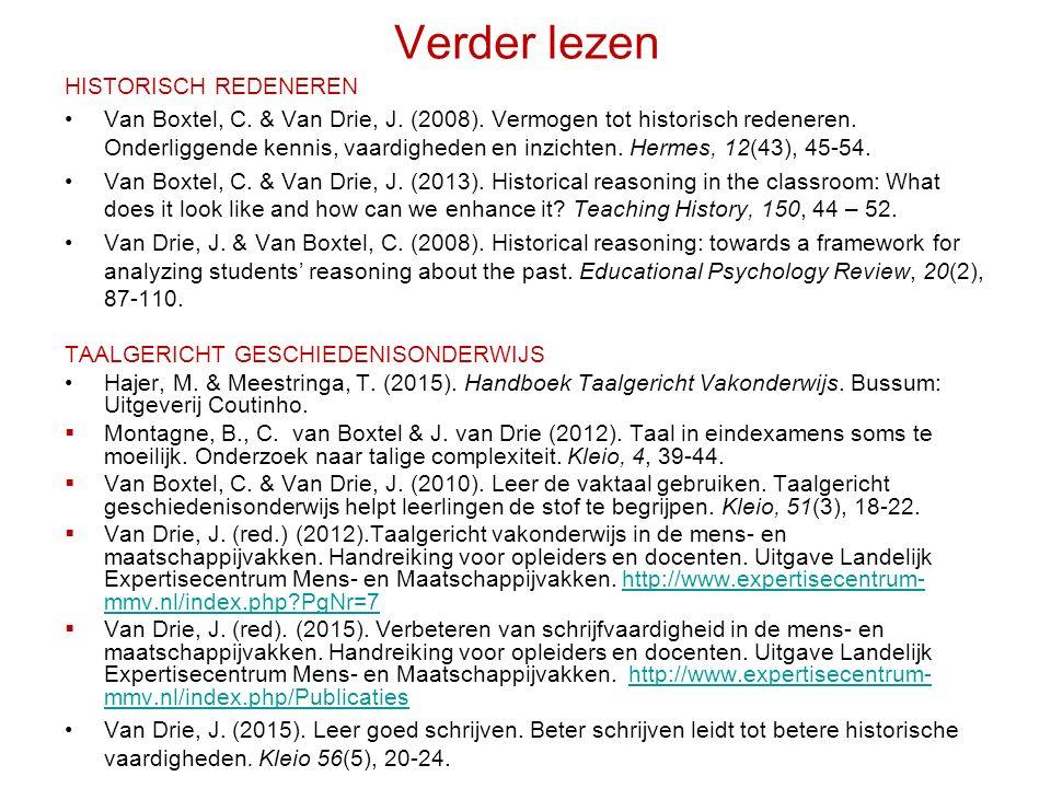 Verder lezen HISTORISCH REDENEREN Van Boxtel, C. & Van Drie, J. (2008). Vermogen tot historisch redeneren. Onderliggende kennis, vaardigheden en inzic