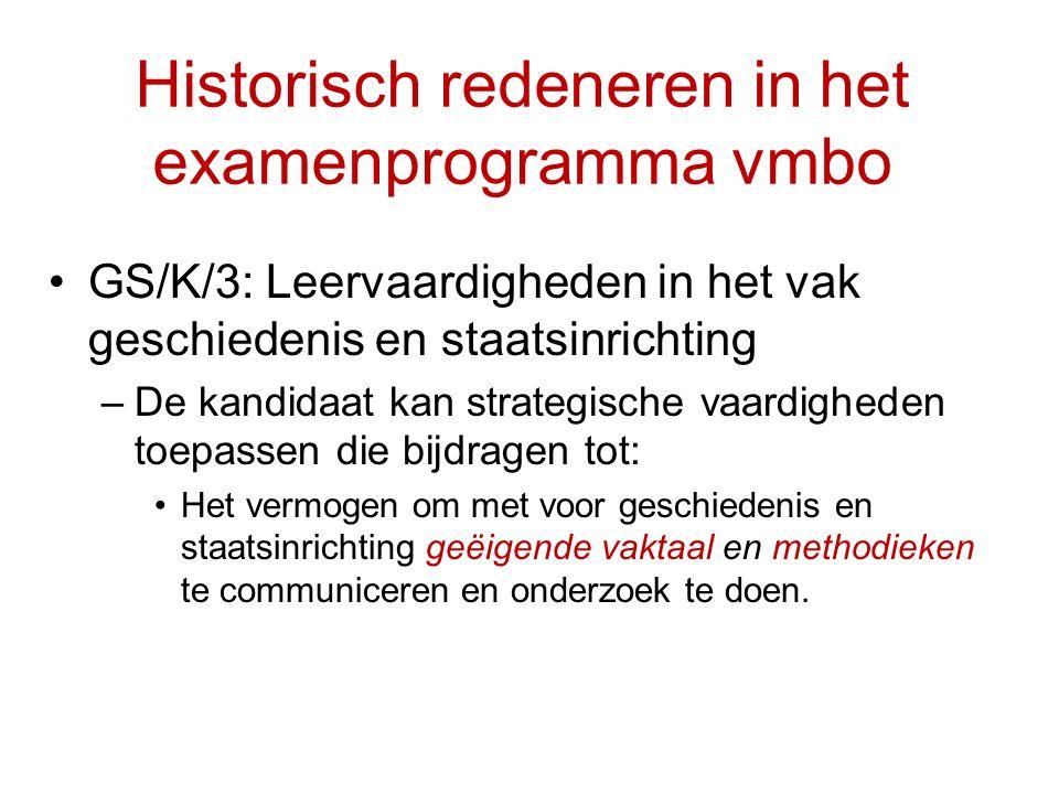 Historisch redeneren in het examenprogramma vmbo GS/K/3: Leervaardigheden in het vak geschiedenis en staatsinrichting –De kandidaat kan strategische v