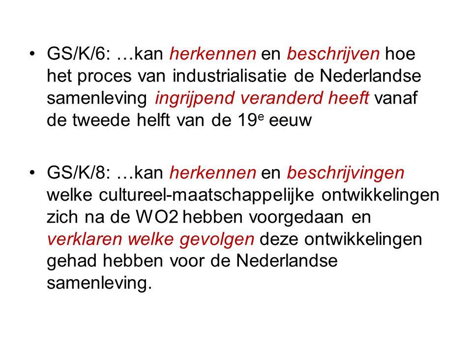 GS/K/6: …kan herkennen en beschrijven hoe het proces van industrialisatie de Nederlandse samenleving ingrijpend veranderd heeft vanaf de tweede helft