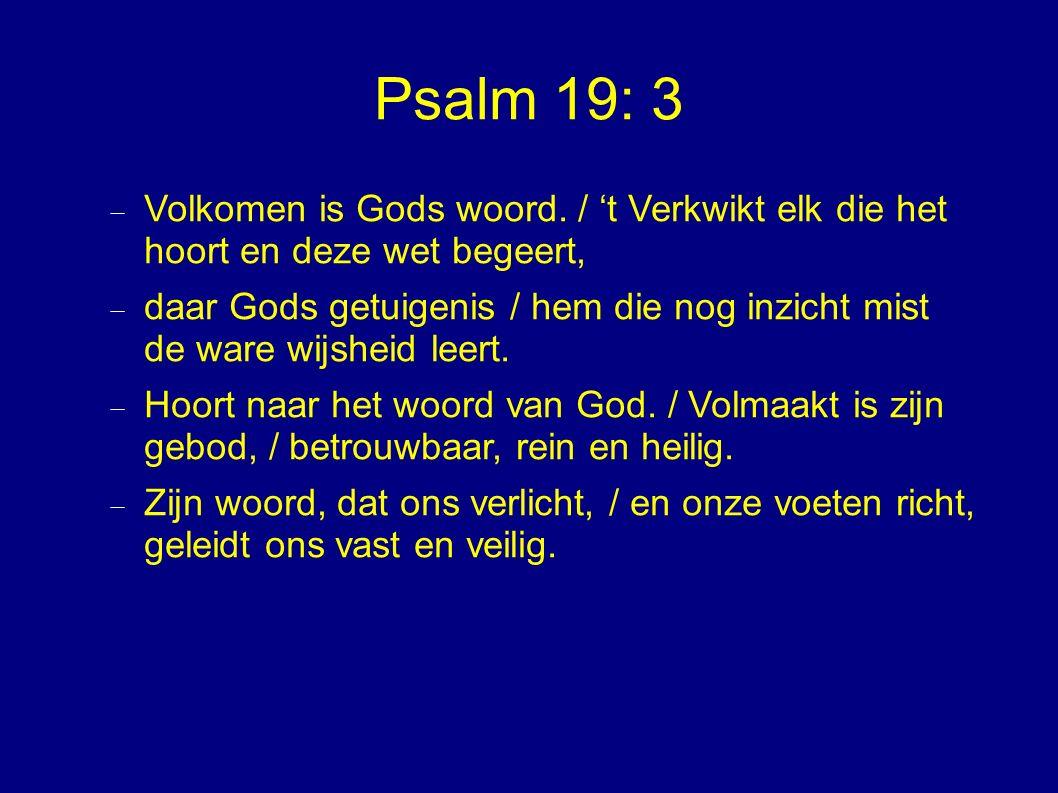 Psalm 19: 3  Volkomen is Gods woord.