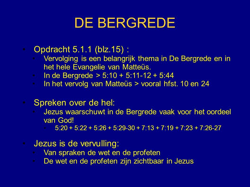 DE BERGREDE Opdracht 5.1.1 (blz.15) : Vervolging is een belangrijk thema in De Bergrede en in het hele Evangelie van Matteüs.