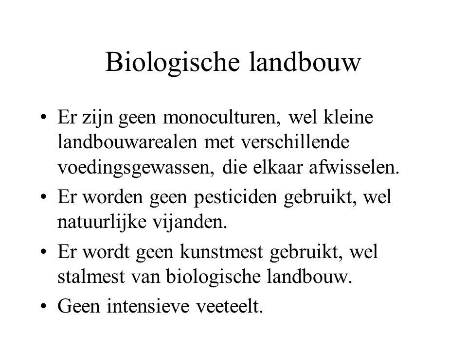 Biologische landbouw Er zijn geen monoculturen, wel kleine landbouwarealen met verschillende voedingsgewassen, die elkaar afwisselen. Er worden geen p
