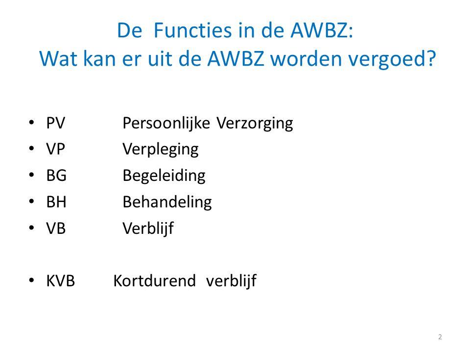 De Functies in de AWBZ: Wat kan er uit de AWBZ worden vergoed.