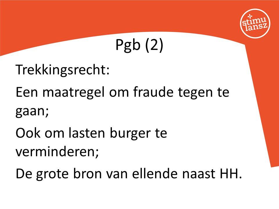 Trekkingsrecht: Een maatregel om fraude tegen te gaan; Ook om lasten burger te verminderen; De grote bron van ellende naast HH. Pgb (2)
