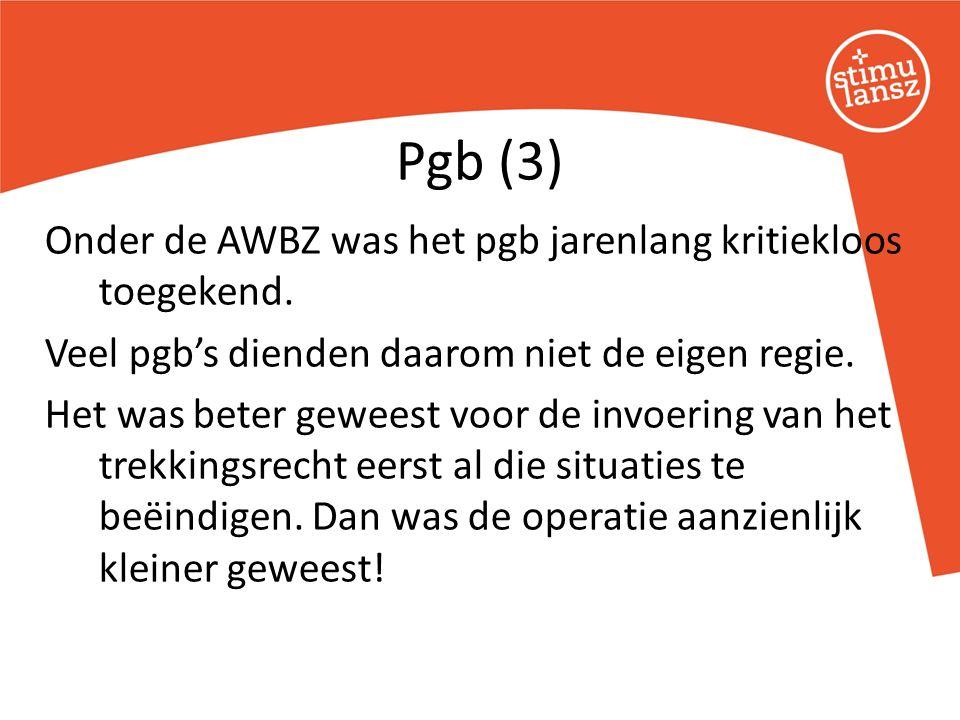 Onder de AWBZ was het pgb jarenlang kritiekloos toegekend.