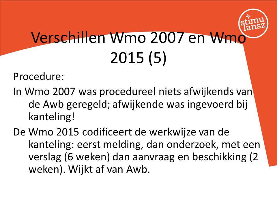 Procedure: In Wmo 2007 was procedureel niets afwijkends van de Awb geregeld; afwijkende was ingevoerd bij kanteling.