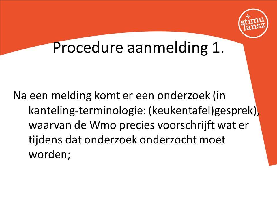 Na een melding komt er een onderzoek (in kanteling-terminologie: (keukentafel)gesprek), waarvan de Wmo precies voorschrijft wat er tijdens dat onderzoek onderzocht moet worden; Procedure aanmelding 1.