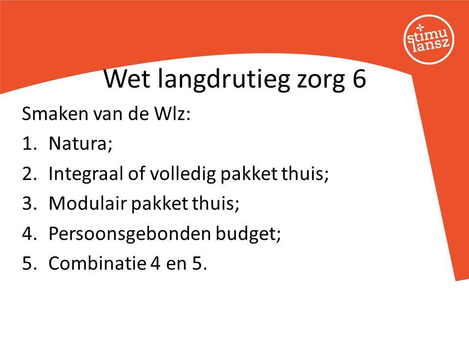 Smaken van de Wlz: 1.Natura; 2.Integraal of volledig pakket thuis; 3.Modulair pakket thuis; 4.Persoonsgebonden budget; 5.Combinatie 4 en 5. Wet langdr