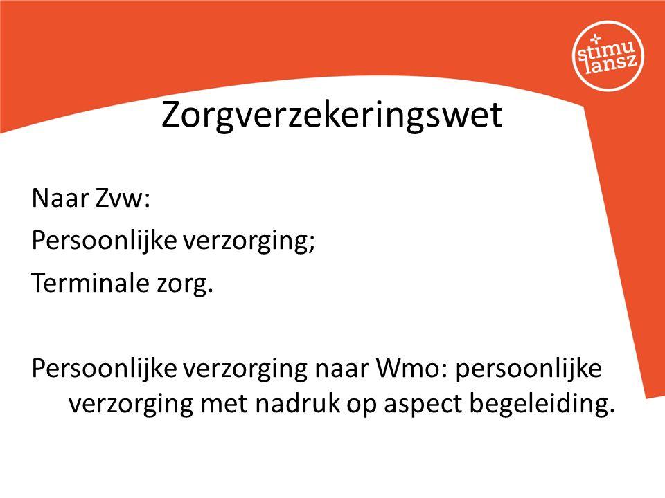 Naar Zvw: Persoonlijke verzorging; Terminale zorg. Persoonlijke verzorging naar Wmo: persoonlijke verzorging met nadruk op aspect begeleiding. Zorgver