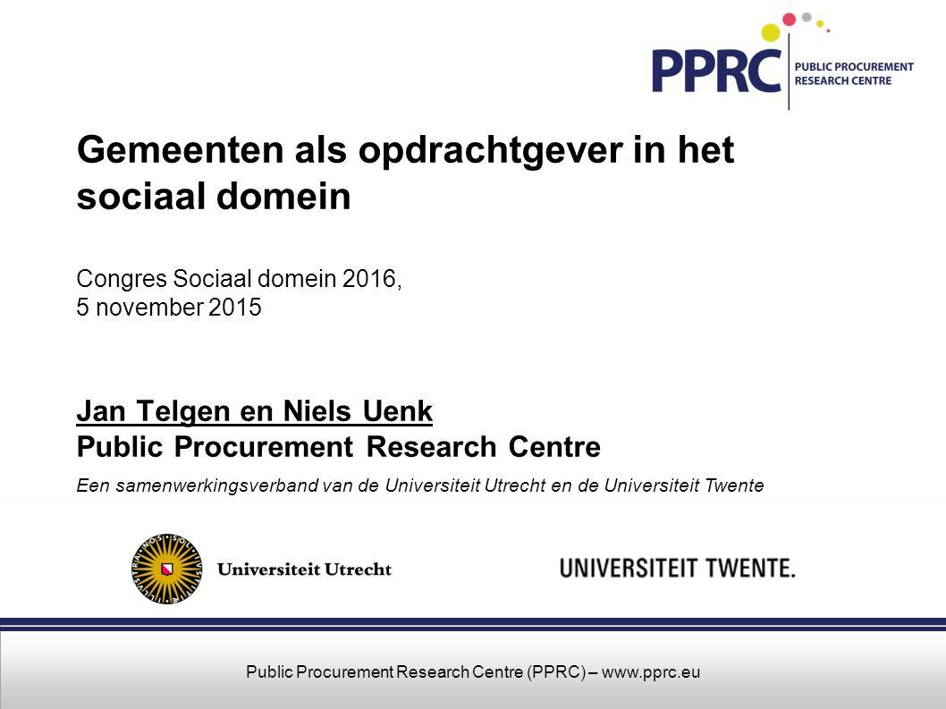 Public Procurement Research Centre (PPRC) – www.pprc.eu Gemeenten als opdrachtgever in het sociaal domein Congres Sociaal domein 2016, 5 november 2015