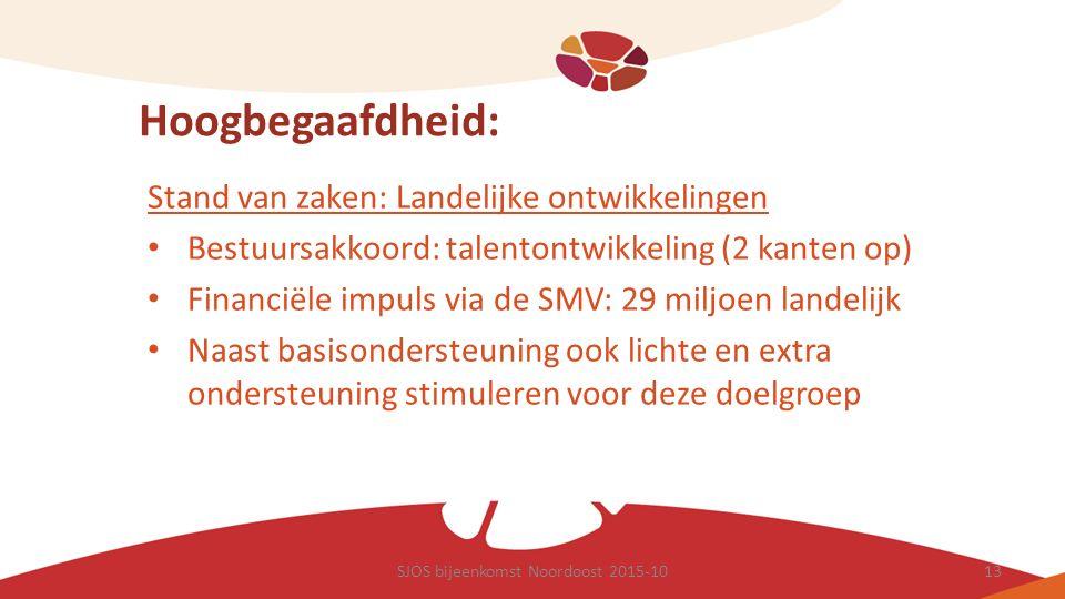 Hoogbegaafdheid: Stand van zaken: Landelijke ontwikkelingen Bestuursakkoord: talentontwikkeling (2 kanten op) Financiële impuls via de SMV: 29 miljoen