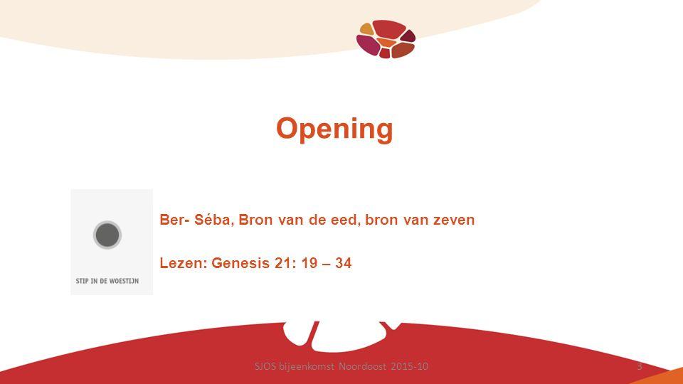 Opening Ber- Séba, Bron van de eed, bron van zeven Lezen: Genesis 21: 19 – 34 SJOS bijeenkomst Noordoost 2015-103