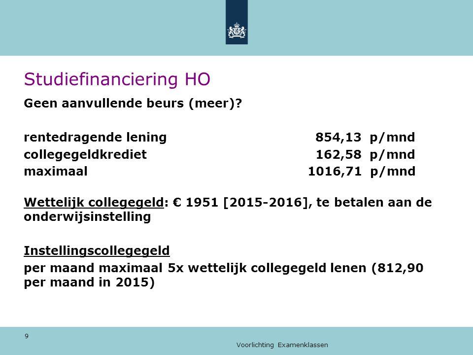 Voorlichting Examenklassen 10 Studiefinanciering HO Hoe lang recht op prestatiebeurs: duur van de opleiding plus 3 jaar lening - HBO 4 jaar > 4 prestatiebeurs + 3 lening - WO 5 jaar > 5 jaar prestatiebeurs + 3 jaar lening (vb.