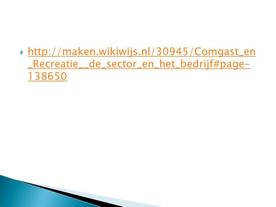  http://maken.wikiwijs.nl/30945/Comgast_en _Recreatie__de_sector_en_het_bedrijf#page- 138650 http://maken.wikiwijs.nl/30945/Comgast_en _Recreatie__de