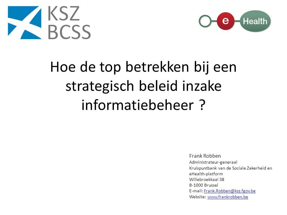 Frank Robben Administrateur-generaal Kruispuntbank van de Sociale Zekerheid en eHealth-platform Willebroekkaai 38 B-1000 Brussel E-mail: Frank.Robben@