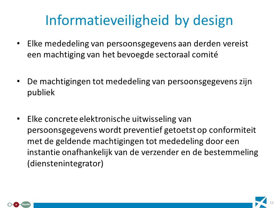 Informatieveiligheid by design Elke mededeling van persoonsgegevens aan derden vereist een machtiging van het bevoegde sectoraal comité De machtiginge